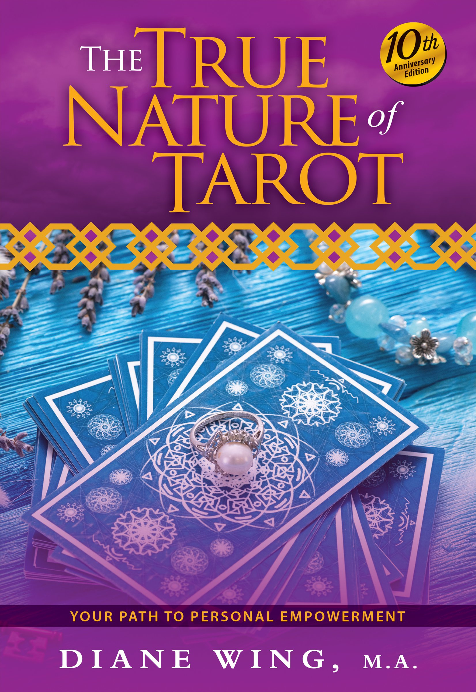 The True Nature of Tarot, 10th Anniversary Edition - by Diane Wing